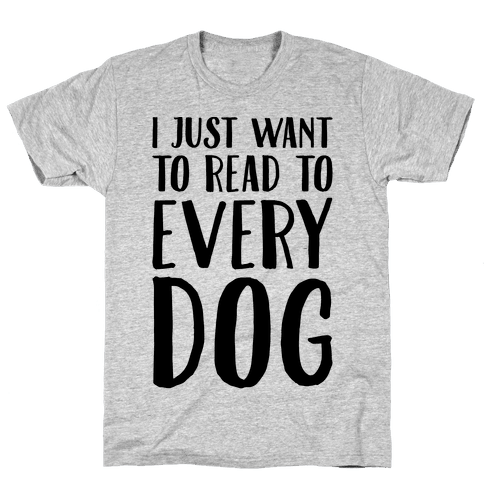 I Just Want To Read To Every Dog  Mens T-Shirt