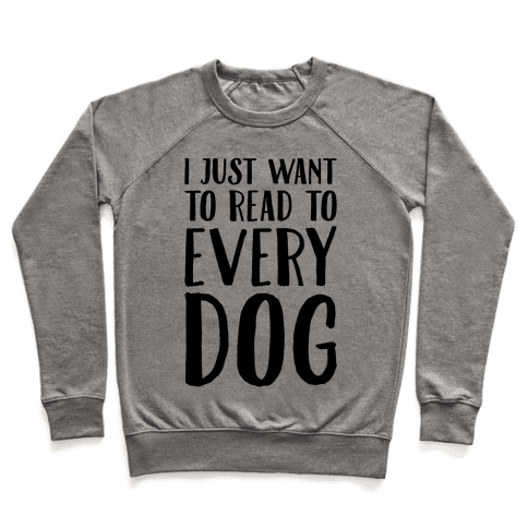 I Just Want To Read To Every Dog  Pullover