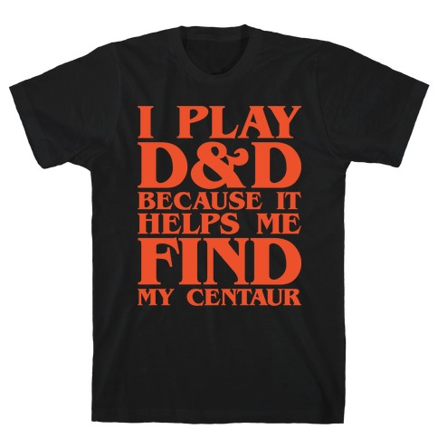 D & D Helps Me Find My Centaur Parody White Print T-Shirt
