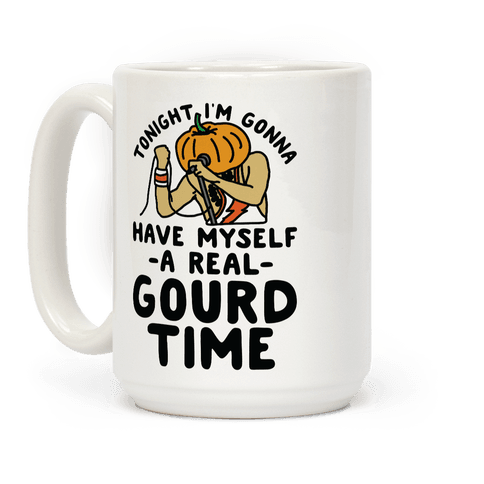 Tonight I'm Gonna Have Myself a Real Gourd Time Coffee Mug