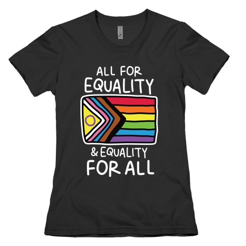 All For Equality & Equality For All Womens T-Shirt