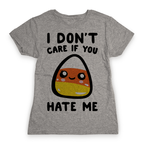 I Don't Care If You Hate Me Candy Corn Womens T-Shirt