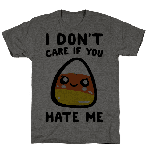 I Don't Care If You Hate Me Candy Corn Mens T-Shirt