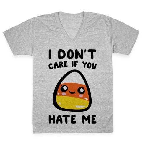 I Don't Care If You Hate Me Candy Corn V-Neck Tee Shirt