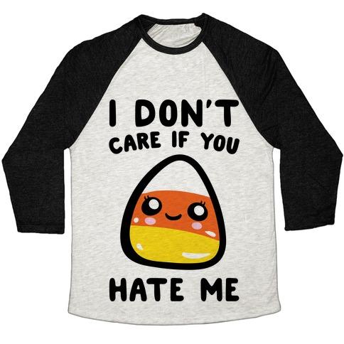 5eb5aa6c2c4 I Don't Care If You Hate Me Candy Corn Baseball Tee | LookHUMAN