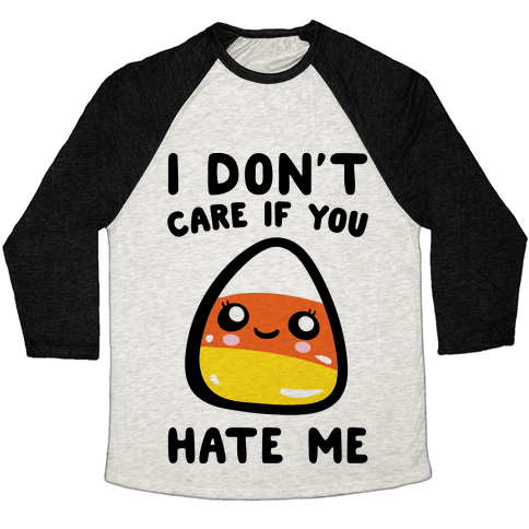 I Don't Care If You Hate Me Candy Corn Baseball Tee