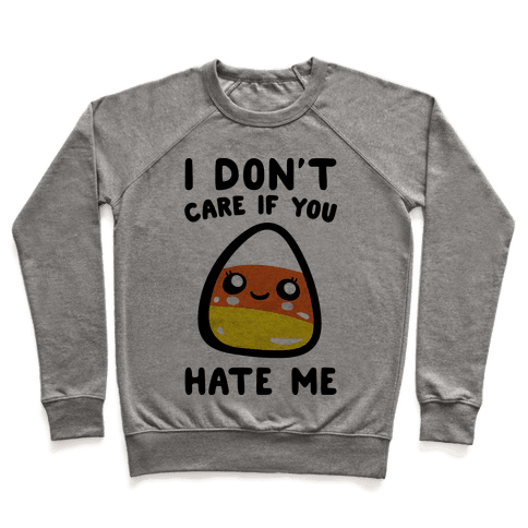 I Don't Care If You Hate Me Candy Corn Pullover