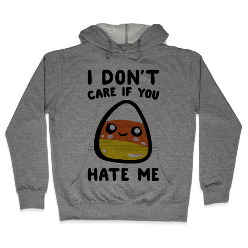 I Don't Care If You Hate Me Candy Corn Hooded Sweatshirt
