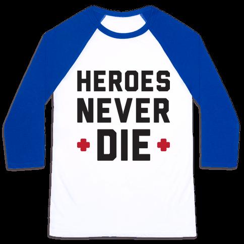 Heroes Never Die Baseball Tee