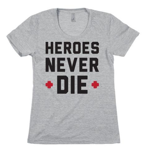 Heroes Never Die Womens T-Shirt