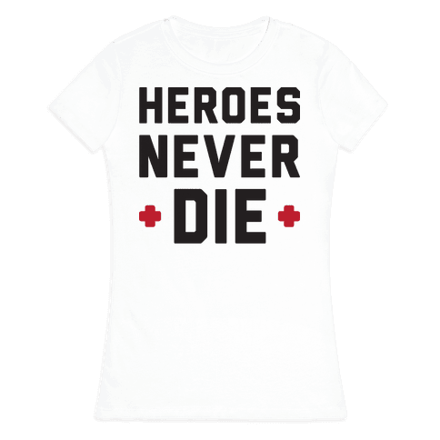 Heroes Never Die Womens T-Shirt