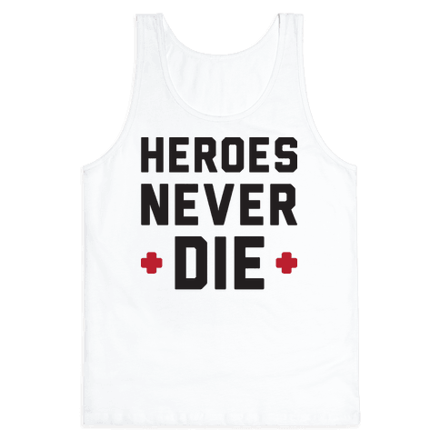 Heroes Never Die Tank Top