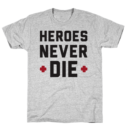 Heroes Never Die Mens T-Shirt