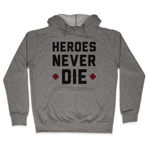 Heroes Never Die Hooded Sweatshirt