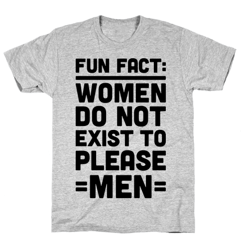 Fun Fact: Women Do Not Exist To Please Men Mens T-Shirt