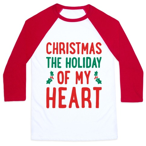 Christmas The Holiday Of My Heart Baseball Tee