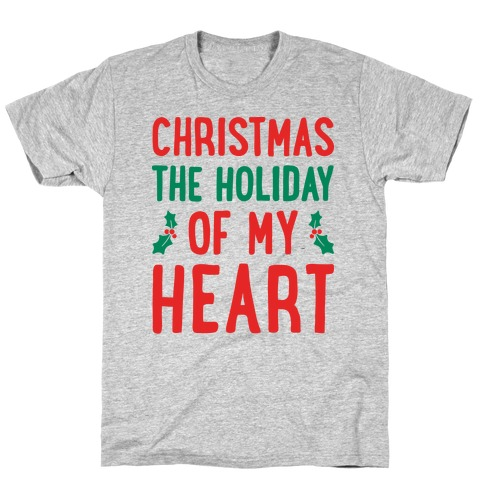 Christmas The Holiday Of My Heart T-Shirt