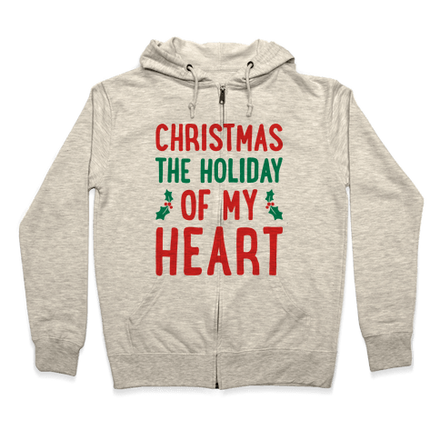 Christmas The Holiday Of My Heart Zip Hoodie