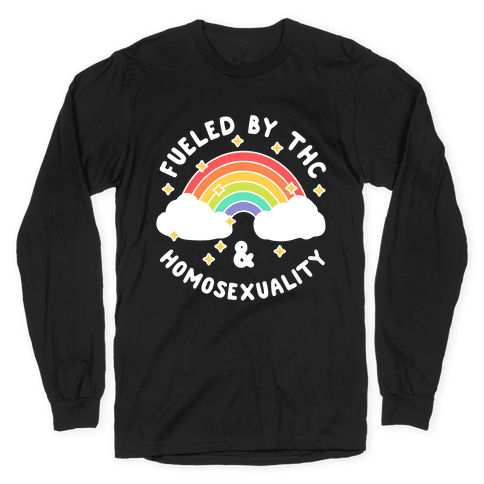 Fueled By THC & Homosexuality Long Sleeve T-Shirt