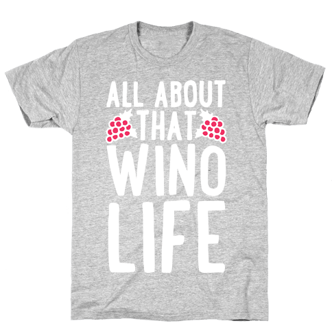 All About That Wino Life Mens T-Shirt