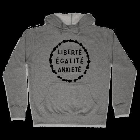 Liberte Egalite Anxiete Hooded Sweatshirt