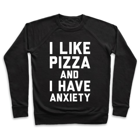 I Like Pizza and I Have Anxiety White Print Pullover