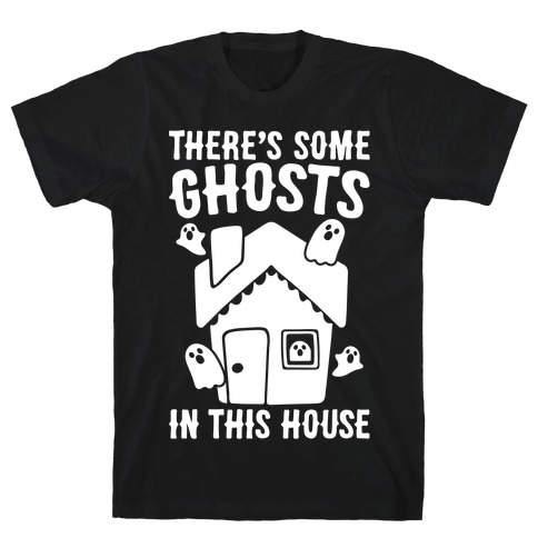 There's Some Ghosts In This House Parody White Print T-Shirt