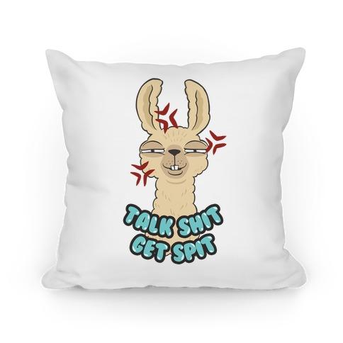 Talk Shit Get Spit Pillow