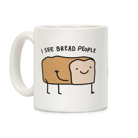 I See Bread People Coffee Mug