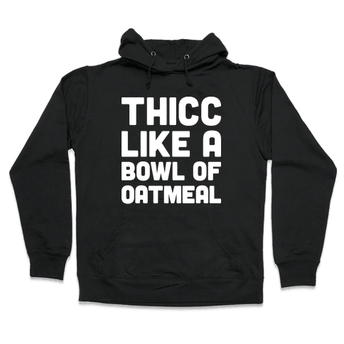 Thicc Like A Bowl Of Oatmeal Hooded Sweatshirt