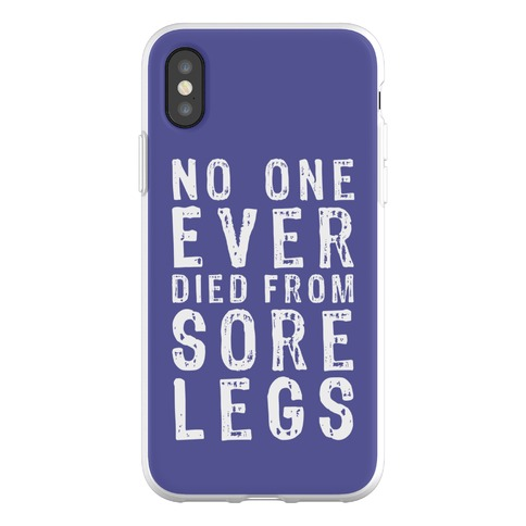 No One Ever Died From Sore Legs Phone Flexi-Case