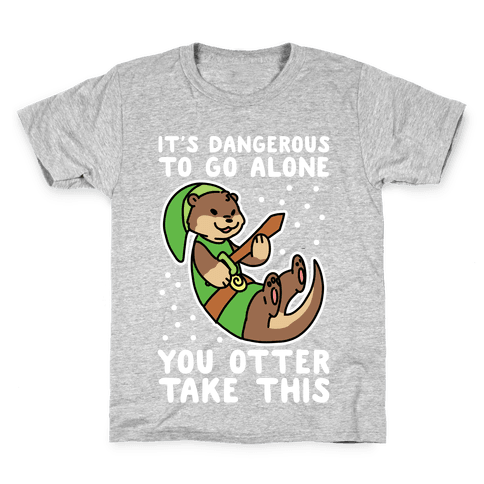 It's Dangerous to Go Alone, You Otter Take This Kids T-Shirt