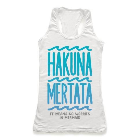 Hakuna Mertata (it means no worries in mermaid) Racerback Tank Top