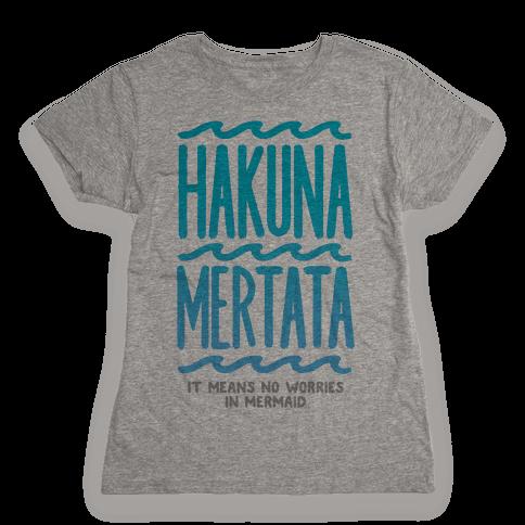 Hakuna Mertata (it means no worries in mermaid) Womens T-Shirt