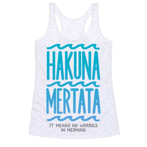 Hakuna Mertata (it means no worries in mermaid) Racerback Tank Top