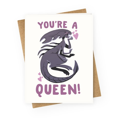 You're a Queen - Xenomorph Greeting Card