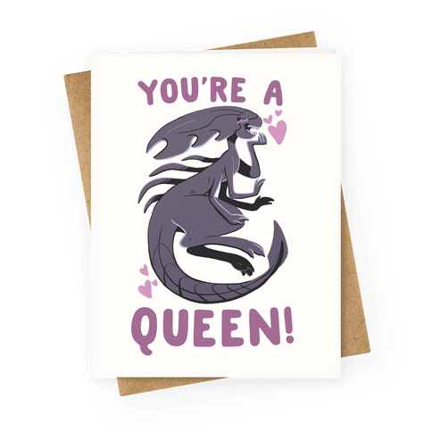 You're a Queen - Xenomorph Greeting Card