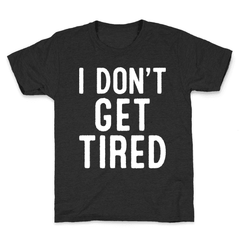 I Don't Get Tired Kids T-Shirt