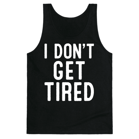 I Don't Get Tired Tank Top