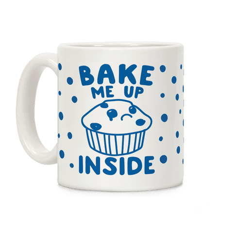 Bake Me Up Inside Coffee Mug