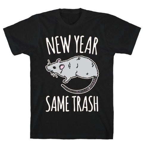New Year Same Trash White Print T-Shirt