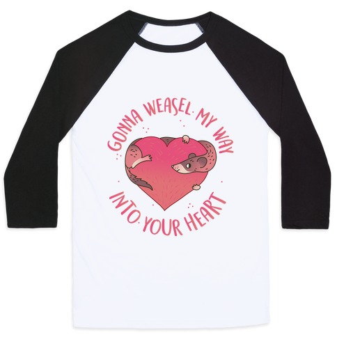 Gonna Weasel My Way Into Your Heart Baseball Tee