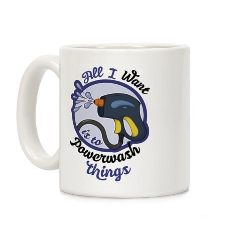 All I Want Is To Powerwash Things Coffee Mug
