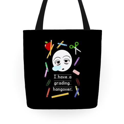 I Have a Grading Hangover Tote