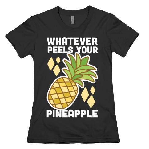 Whatever Peels Your Pineapple Womens T-Shirt