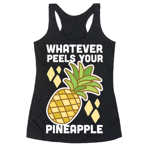 Whatever Peels Your Pineapple Racerback Tank Top
