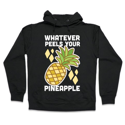 Whatever Peels Your Pineapple Hooded Sweatshirt