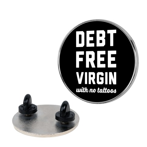 Debt Free Virgin with No Tattoos pin