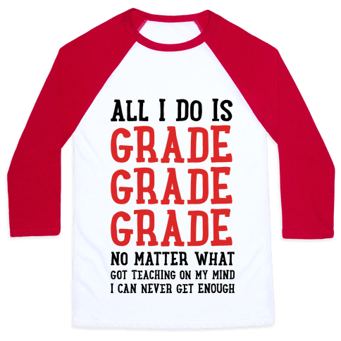 All I Do Is Grade Grade Grade No Matter What Baseball Tee