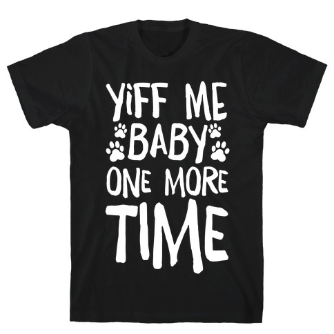Yiff Me Baby One More Time T-Shirt